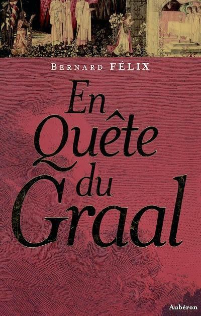 En quête du Graal - Bernard Félix