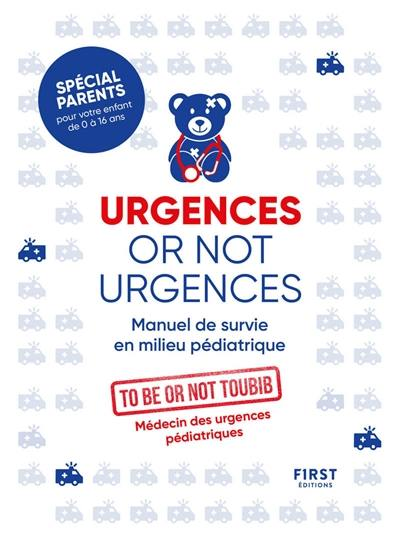 Urgences or not urgences : manuel de survie en milieu pédiatrique