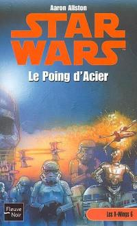 Les X-Wings. Volume 6, Le poing d'acier