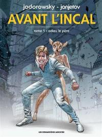 Avant l'Incal. Volume 1, Adieu le père