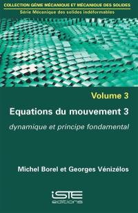 Equations du mouvement. Volume 3, Dynamique et principe fondamental