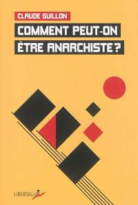 Comment peut-on être anarchiste ?