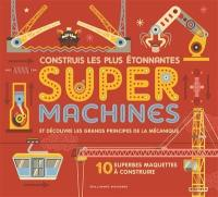 Construis les plus étonnantes super machines