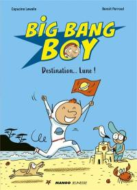 Big bang boy. Volume 1, Destination... Lune !