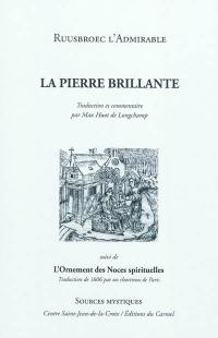 De la pierre brillante; Suivi de L'ornement des noces spirituelles : traduction de 1606 par un chartreux de Paris