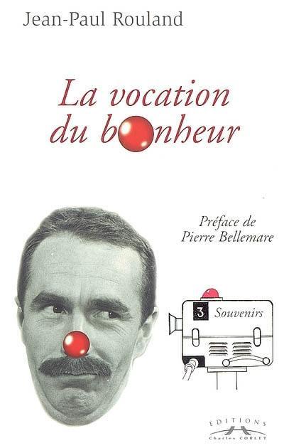 Tu seras un clown mon fils. Tome 2, La vocation du bonheur (1946-1961) - Jean-Paul Rouland