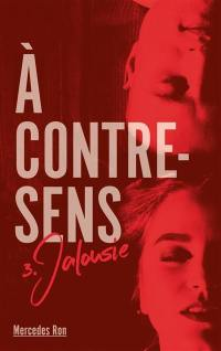A contre-sens. Volume 3, Jalousie