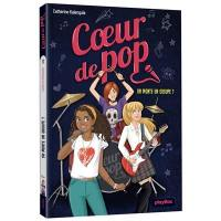 Coeur de pop. Volume 1, On monte un groupe ?