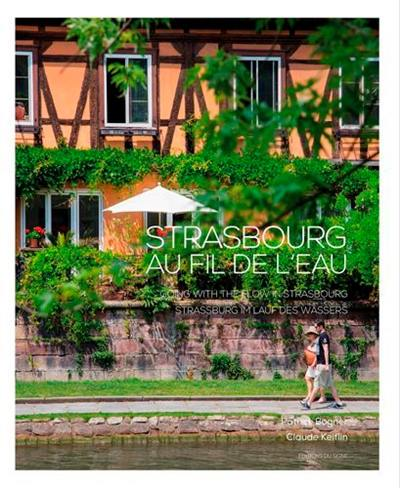 Strasbourg au fil de l'eau = Going with the flow in Strasbourg = Strassburg im lauf des wassers