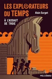 Les explorateurs du temps. Volume 2, A l'assaut de Troie