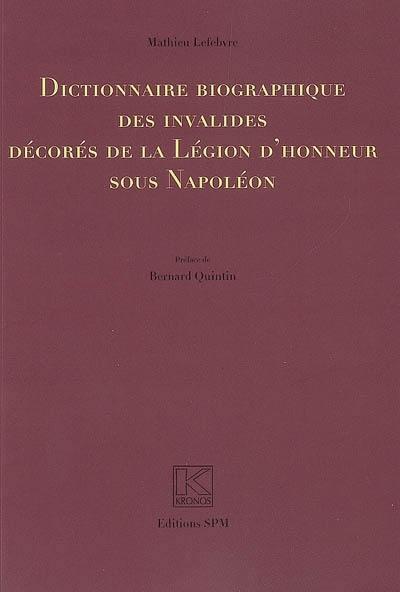 Dictionnaire biographique des invalides décorés de la Légion d'honneur sous Napoléon - Mathieu Lefebvre