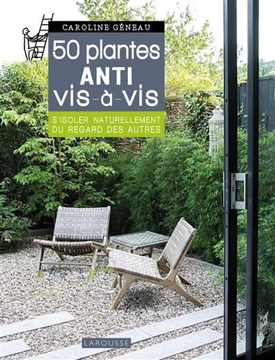 Livre 50 Plantes Anti Vis A Vis Ecrit Par Caroline Geneau