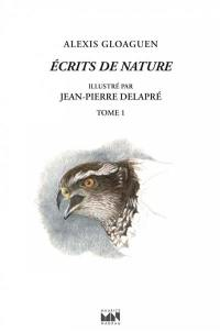 Ecrits de nature. Volume 1,