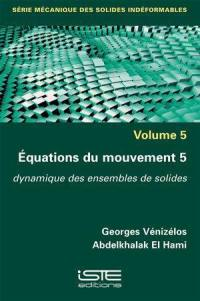 Equations du mouvement. Volume 5, Dynamique des ensembles de solides