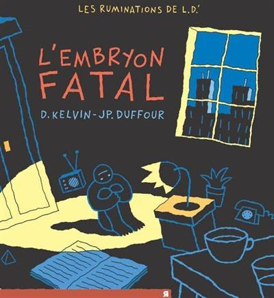 Les ruminations de L. D'. Volume 2, L'embryon maudit