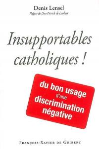 Insupportables catholiques !