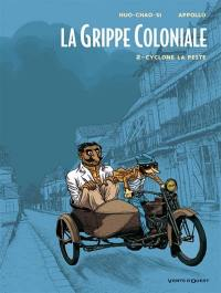 La grippe coloniale. Volume 2, Cyclone la peste