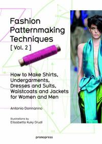 Fashion patternmaking techniques. Volume 2, How to make shirts, undergarments, dresses and suits, waistcoats and jackets for women and men