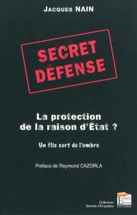 Secret défense, la protection de la raison d'Etat
