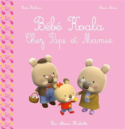 livre b b koala chez papi et mamie crit par nadia berkane et alexis nesme hachette. Black Bedroom Furniture Sets. Home Design Ideas