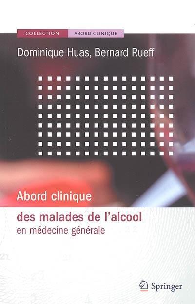 Abord clinique des malades de l'alcool en médecine générale - Dominique Huas,Bernard Rueff