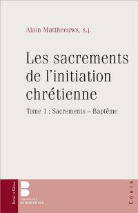 Les sacrements de l'initiation chrétienne. Volume 1, Sacrements