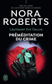 Lieutenant Eve Dallas. Volume 36, Préméditation du crime