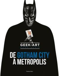 Geek-art, De Gotham city à Metropolis