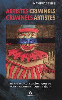 Artistes criminels, criminels artistes