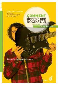Le vaste monde. Volume 3, Comment devenir une rock star (ou pas)