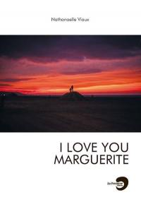 I love you Marguerite