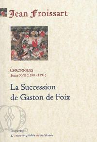 Chroniques. Volume 17, La succession de Gaston de Foix