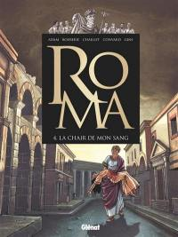 Roma. Volume 4, La chair de mon sang