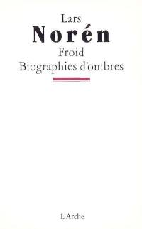 Froid; Biographies d'ombres