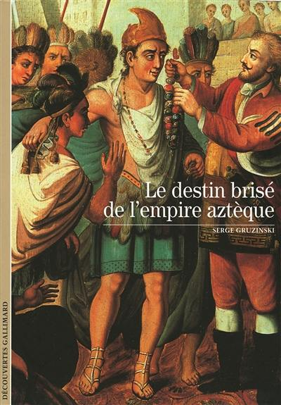Le destin brisé de l'empire aztèque