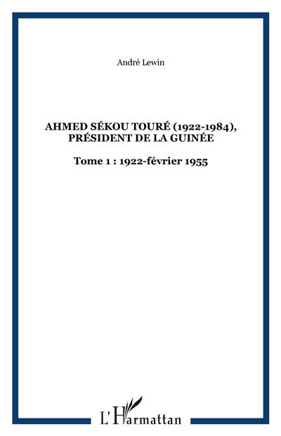Ahmed Sékou Touré (1922-1984). Volume 1, 1922-1956