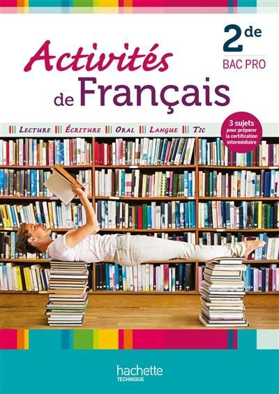 Livre Activites De Francais Seconde Bac Pro Lecture Ecriture Oral Langue Tic 3 Sujets Pour Preparer La Certification Intermediaire