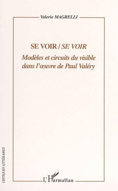 Se voir/Se voir. Modèles et circuits dans l'oeuvre de Paul Valéry - Valerio Magrelli