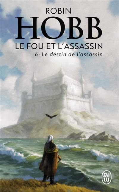 Le fou et l'assassin. Volume 6, Le destin de l'assassin
