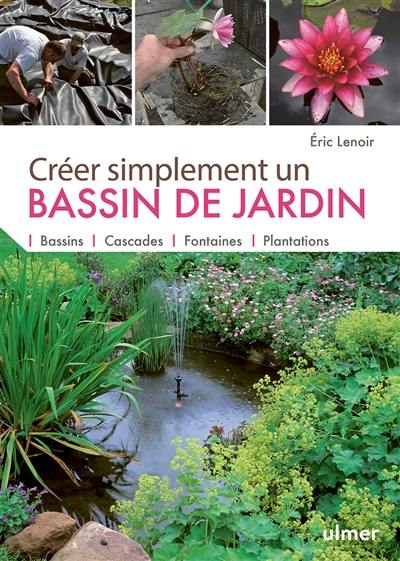 livre cr er simplement un bassin de jardin bassins cascades fontaines plantations crit. Black Bedroom Furniture Sets. Home Design Ideas