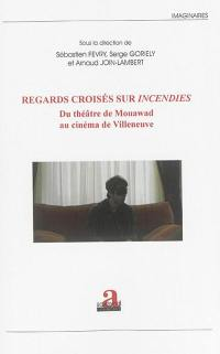 Regards croisés sur Incendies