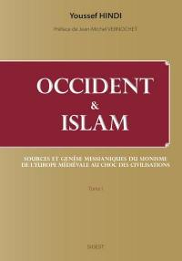 Occident & islam. Volume 1, Sources et genèse messianiques du sionisme, de l'Europe médiévale au choc des civilisations