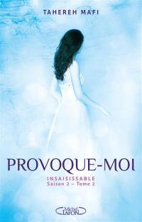 Insaisissable. Volume 2, Provoque-moi