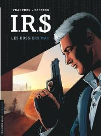 IRS. Volume 0, Les dossiers Max