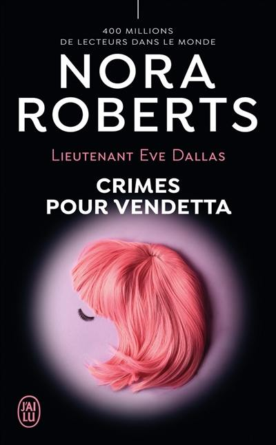 Lieutenant Eve Dallas. Volume 49, Crimes pour vendetta
