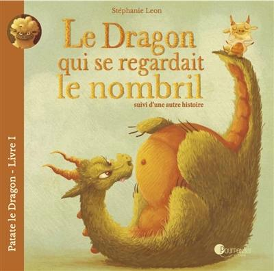 Patate le dragon. Volume 1, Le dragon qui se regardait le nombril