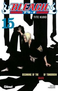 Bleach. Volume 15, Beginning of the death of tomorrow