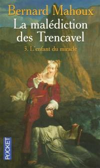 La malédiction des Trencavel. Volume 3, L'enfant du miracle