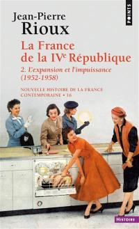La France de la IVe République. Volume 2, L'expansion et l'impuissance, 1952-1958