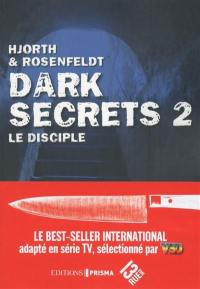 Dark secrets. Volume 2, Le disciple